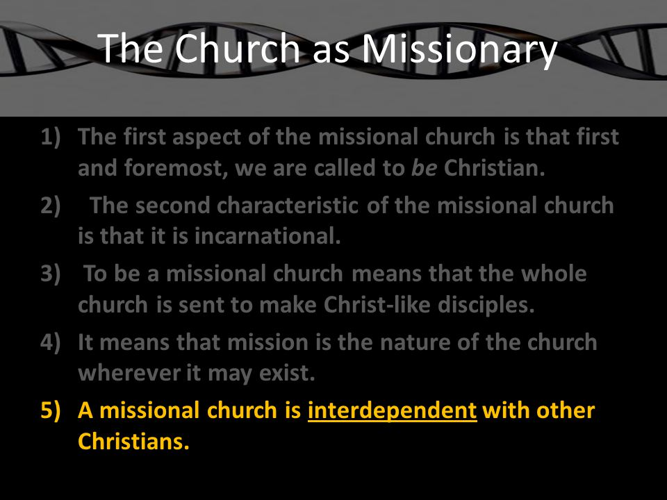 The Church as Missionary 1)The first aspect of the missional church is that first and foremost, we are called to be Christian.