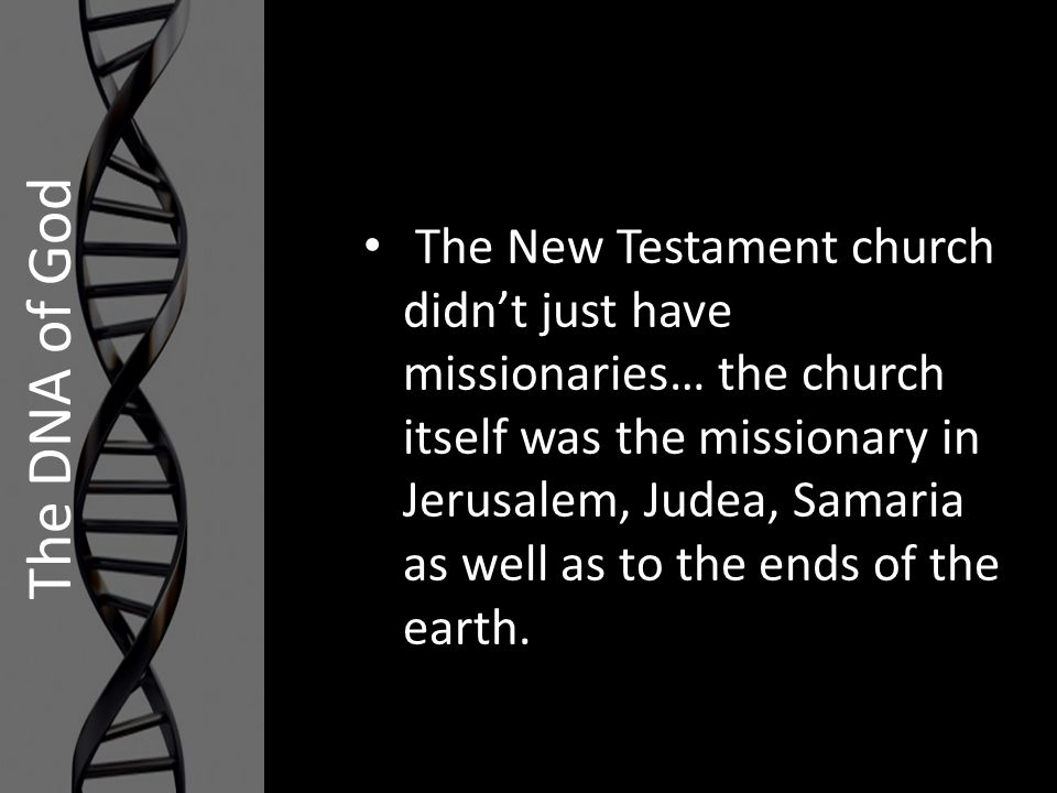 The New Testament church didn't just have missionaries… the church itself was the missionary in Jerusalem, Judea, Samaria as well as to the ends of the earth.