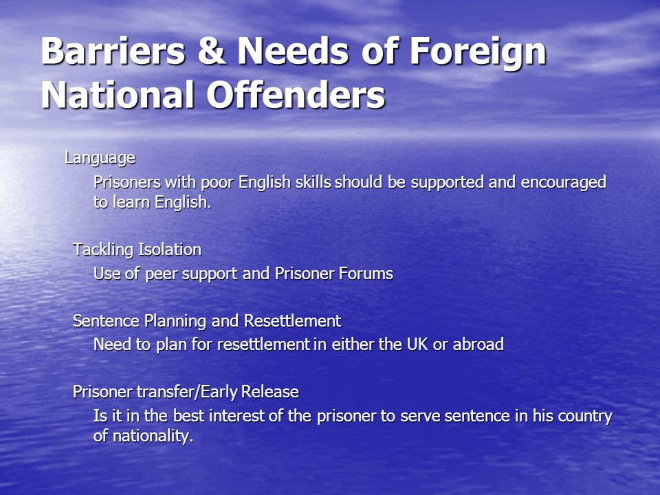 Barriers & Needs of Foreign National Offenders Language Prisoners with poor English skills should be supported and encouraged to learn English. Tackli