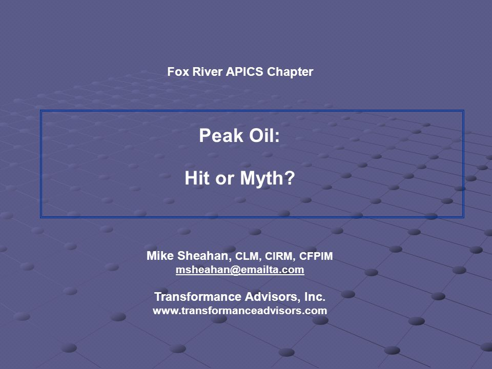 Fox River APICS Chapter Peak Oil: Hit or Myth.