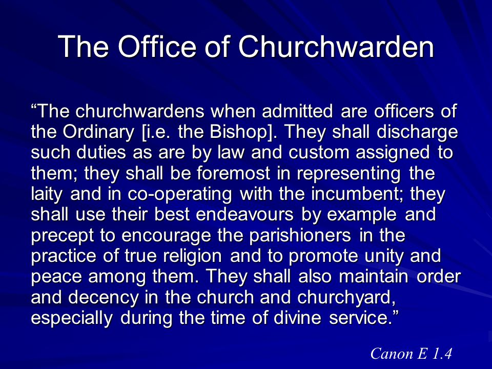 The Office of Churchwarden In the churchwardens is vested the property in the plate, ornaments, and other movable goods of the church, and they shall keep an inventory thereof which they shall revise from time to time as occasion may require.