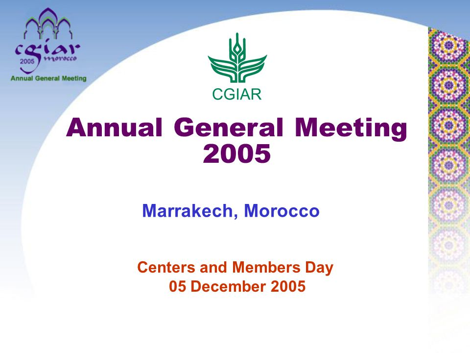 Centers and Members Day 05 December 2005 Annual General Meeting 2005 Marrakech, Morocco