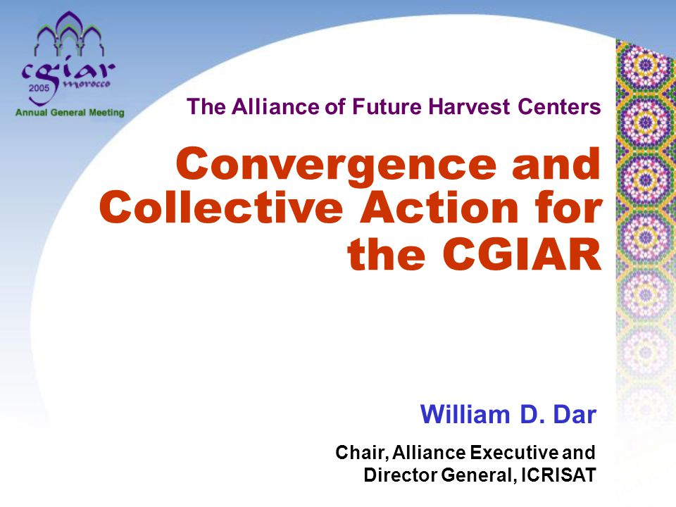 The Alliance of Future Harvest Centers Convergence and Collective Action for the CGIAR William D.