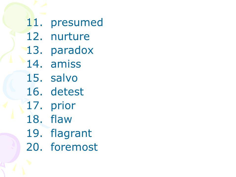 11. presumed 12. nurture 13. paradox 14. amiss 15. salvo 16. detest 17. prior 18. flaw 19. flagrant 20. foremost