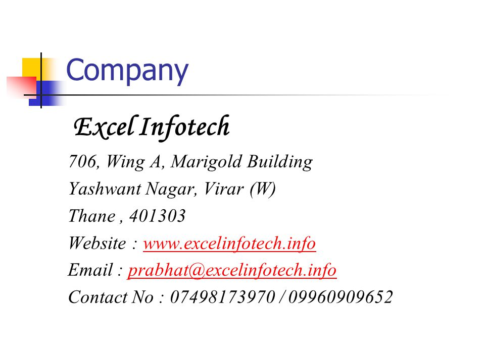 Excel Infotech 706, Wing A, Marigold Building Yashwant Nagar, Virar (W) Thane, 401303 Website : www.excelinfotech.infowww.excelinfotech.in Email : pra