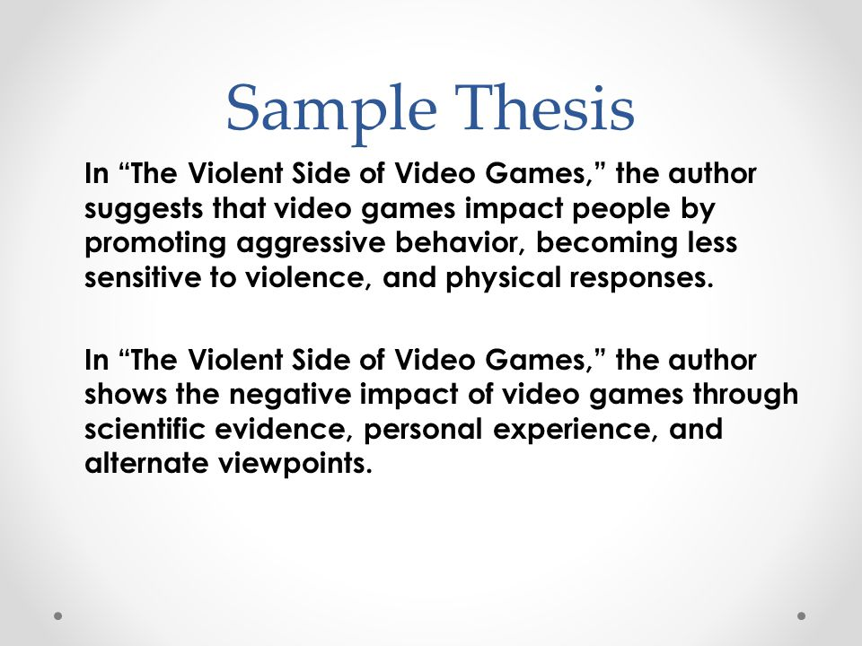 Sample Thesis In The Violent Side of Video Games, the author suggests that video games impact people by promoting aggressive behavior, becoming less sensitive to violence, and physical responses.