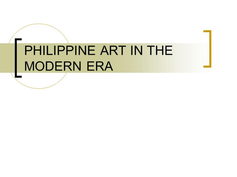 PHILIPPINE ART IN THE MODERN ERA
