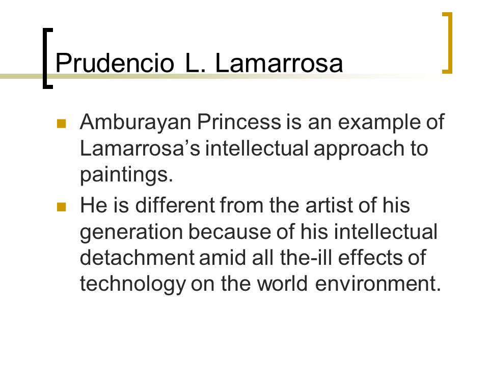 Prudencio L. Lamarrosa Amburayan Princess is an example of Lamarrosa's intellectual approach to paintings. He is different from the artist of his gene
