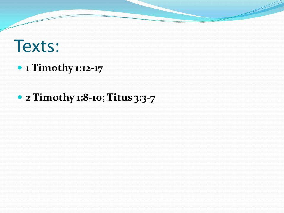 Texts: 1 Timothy 1:12-17 2 Timothy 1:8-10; Titus 3:3-7