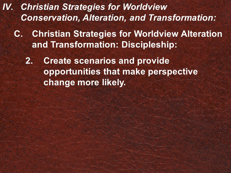 IV.Christian Strategies for Worldview Conservation, Alteration, and Transformation: C.Christian Strategies for Worldview Alteration and Transformation