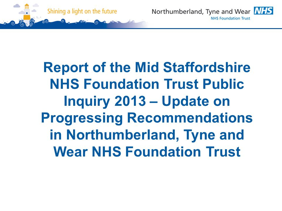 Report of the Mid Staffordshire NHS Foundation Trust Public Inquiry 2013 – Update on Progressing Recommendations in Northumberland, Tyne and Wear NHS