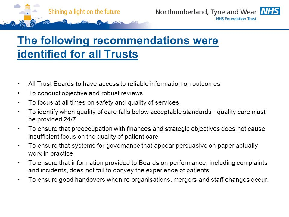 The following recommendations were identified for all Trusts All Trust Boards to have access to reliable information on outcomes To conduct objective