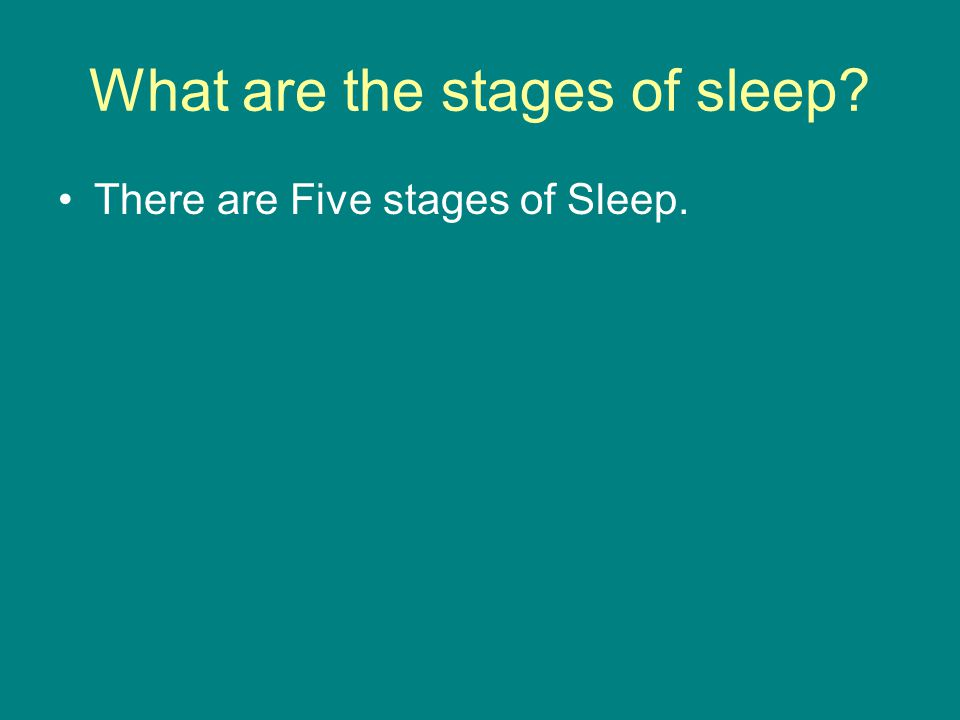 What are the stages of sleep? There are Five stages of Sleep.