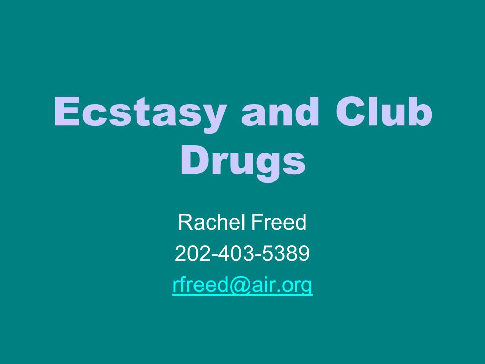 Ecstasy and Club Drugs Rachel Freed 202-403-5389 rfreed@air.org