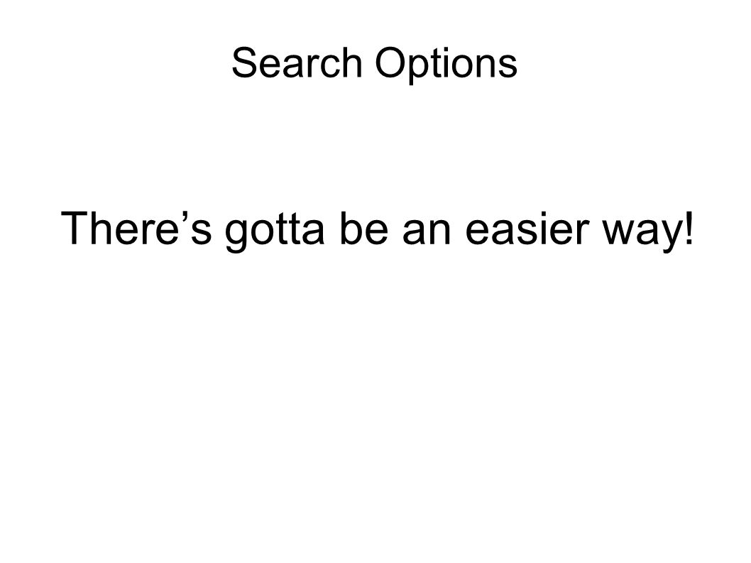 Search Options There's gotta be an easier way!