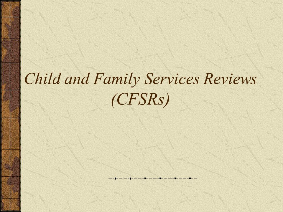 Child and Family Services Reviews (CFSRs)