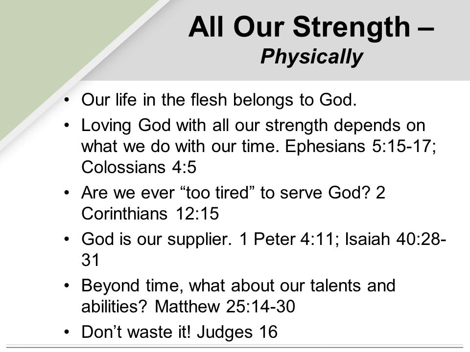 All Our Strength – Physically Our life in the flesh belongs to God.