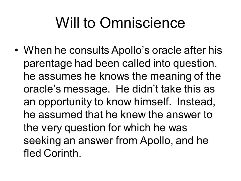 Will to Omniscience When he consults Apollo's oracle after his parentage had been called into question, he assumes he knows the meaning of the oracle'
