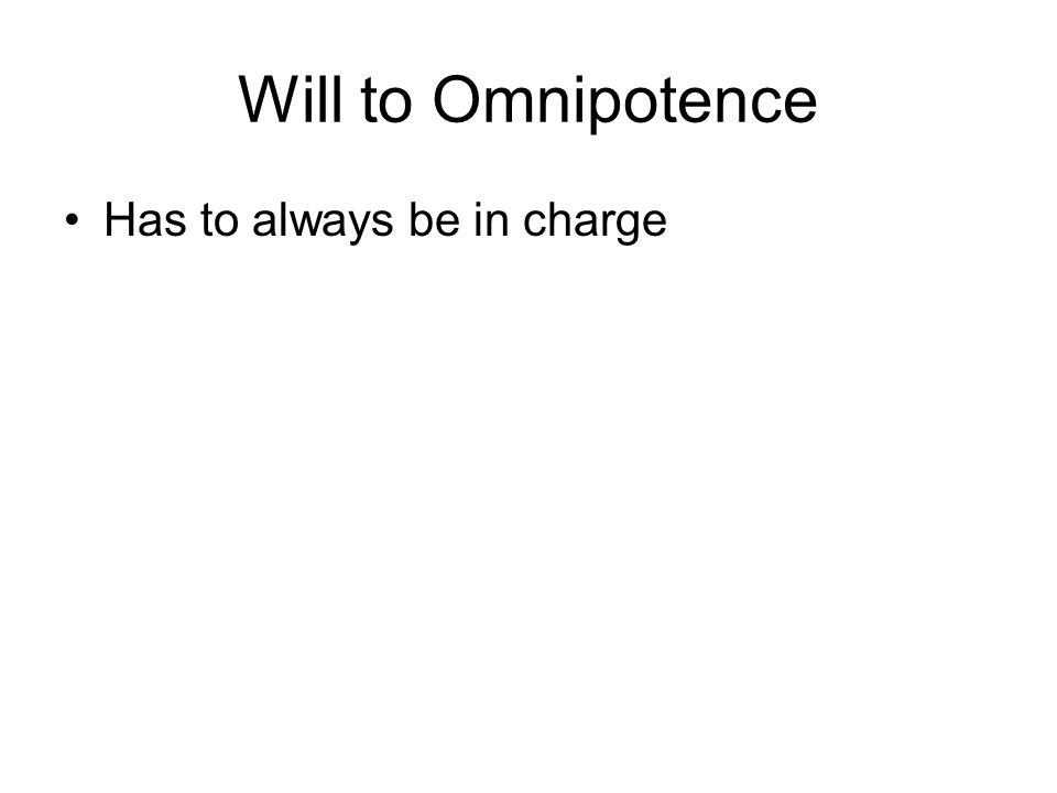 Will to Omnipotence Has to always be in charge