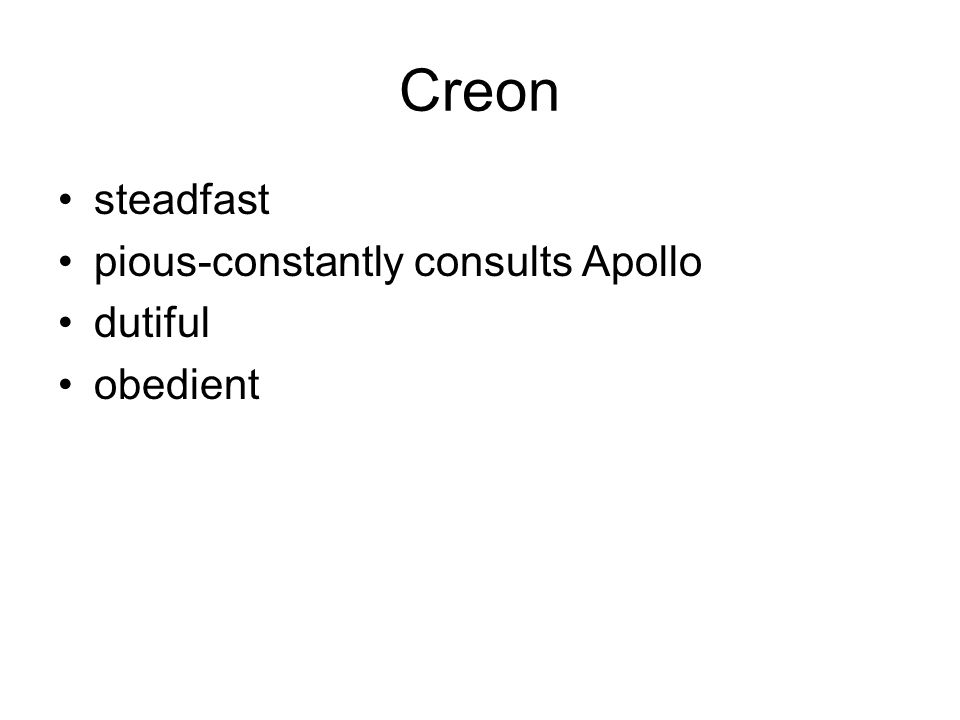 Creon steadfast pious-constantly consults Apollo dutiful obedient