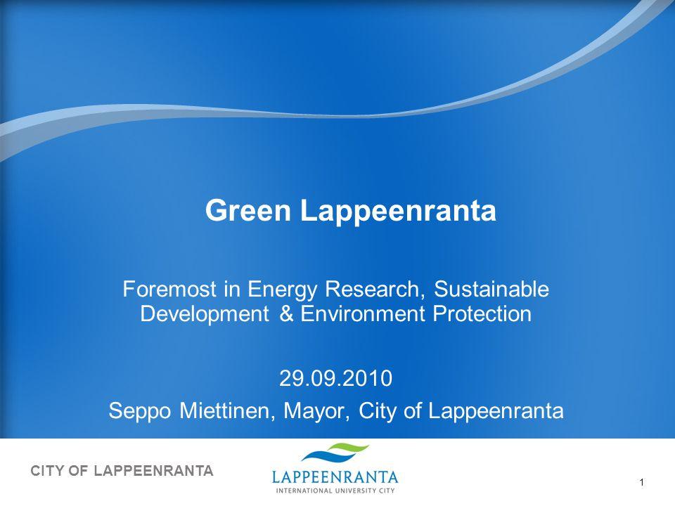 CITY OF LAPPEENRANTA 1 Green Lappeenranta Foremost in Energy Research, Sustainable Development & Environment Protection 29.09.2010 Seppo Miettinen, Mayor, City of Lappeenranta