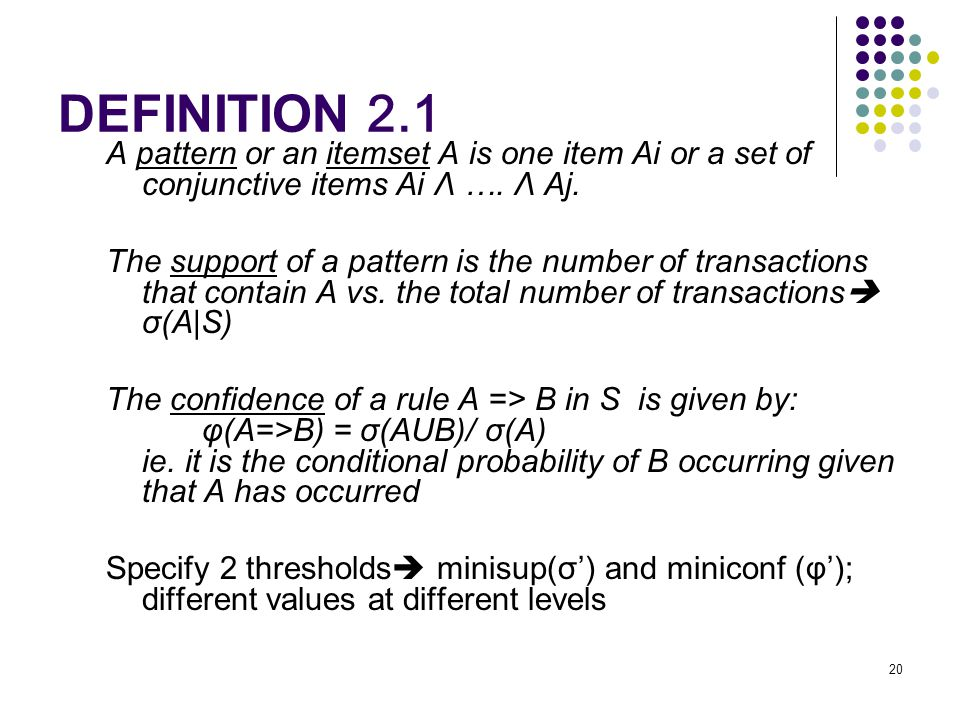 DEFINITION 2.1 A pattern or an itemset A is one item Ai or a set of conjunctive items Ai Λ ….