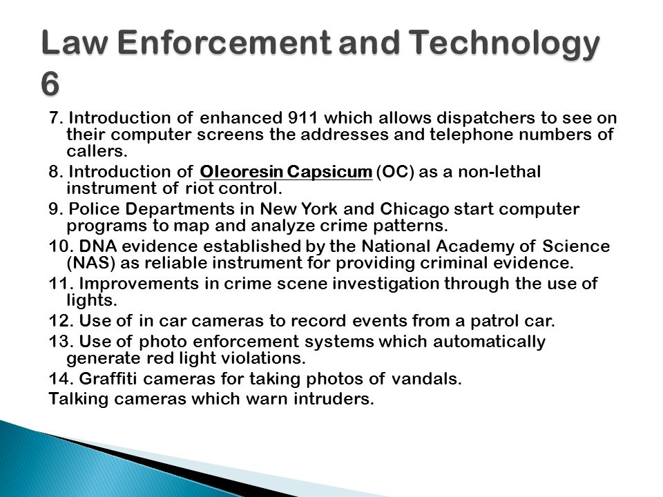 7. Introduction of enhanced 911 which allows dispatchers to see on their computer screens the addresses and telephone numbers of callers. 8. Introduct