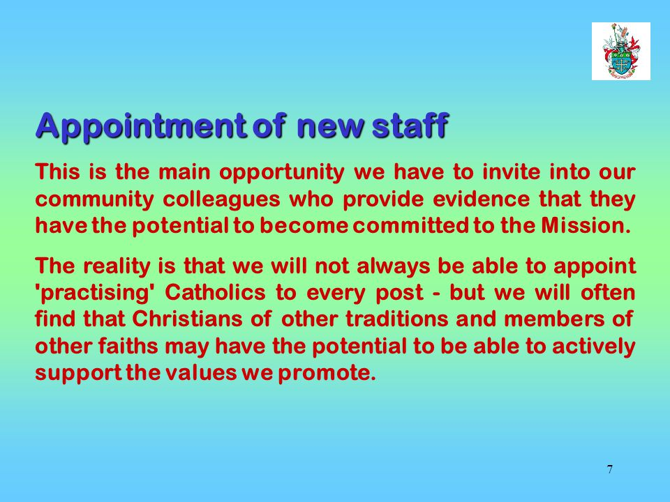 7 Appointment of new staff This is the main opportunity we have to invite into our community colleagues who provide evidence that they have the potential to become committed to the Mission.