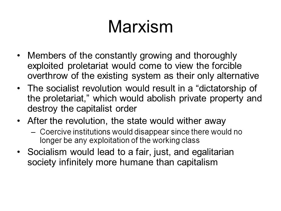 Marxism Members of the constantly growing and thoroughly exploited proletariat would come to view the forcible overthrow of the existing system as the