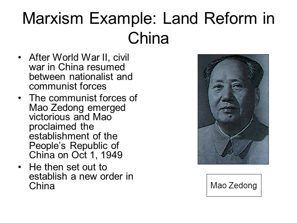 Marxism Example: Land Reform in China After World War II, civil war in China resumed between nationalist and communist forces The communist forces of
