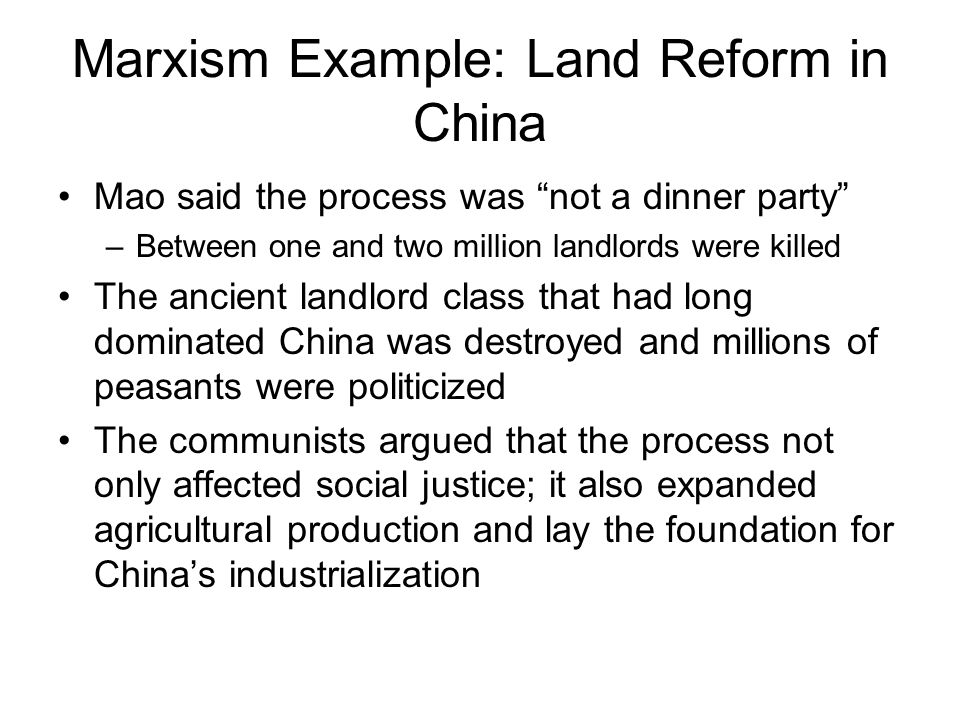 "Marxism Example: Land Reform in China Mao said the process was ""not a dinner party"" –Between one and two million landlords were killed The ancient lan"