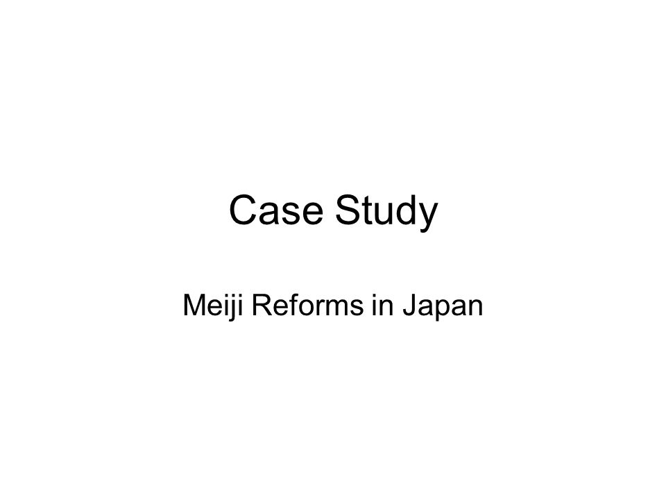 Case Study Meiji Reforms in Japan