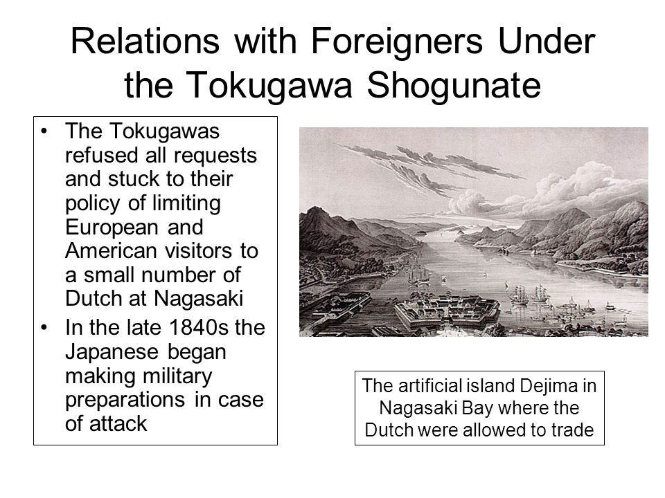 Relations with Foreigners Under the Tokugawa Shogunate The Tokugawas refused all requests and stuck to their policy of limiting European and American