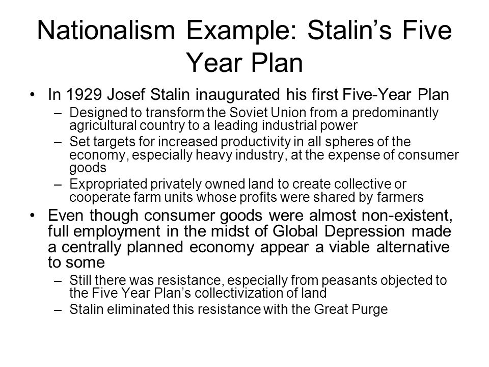 Nationalism Example: Stalin's Five Year Plan In 1929 Josef Stalin inaugurated his first Five-Year Plan –Designed to transform the Soviet Union from a