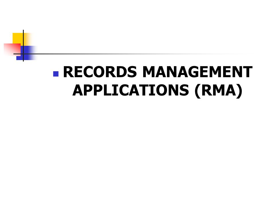 RECORDS MANAGEMENT APPLICATIONS (RMA)