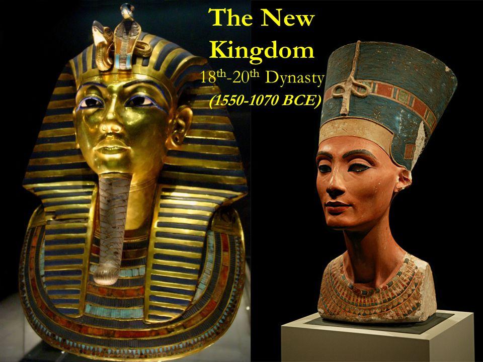 The New Kingdom 18 th -20 th Dynasty (1550-1070 BCE)
