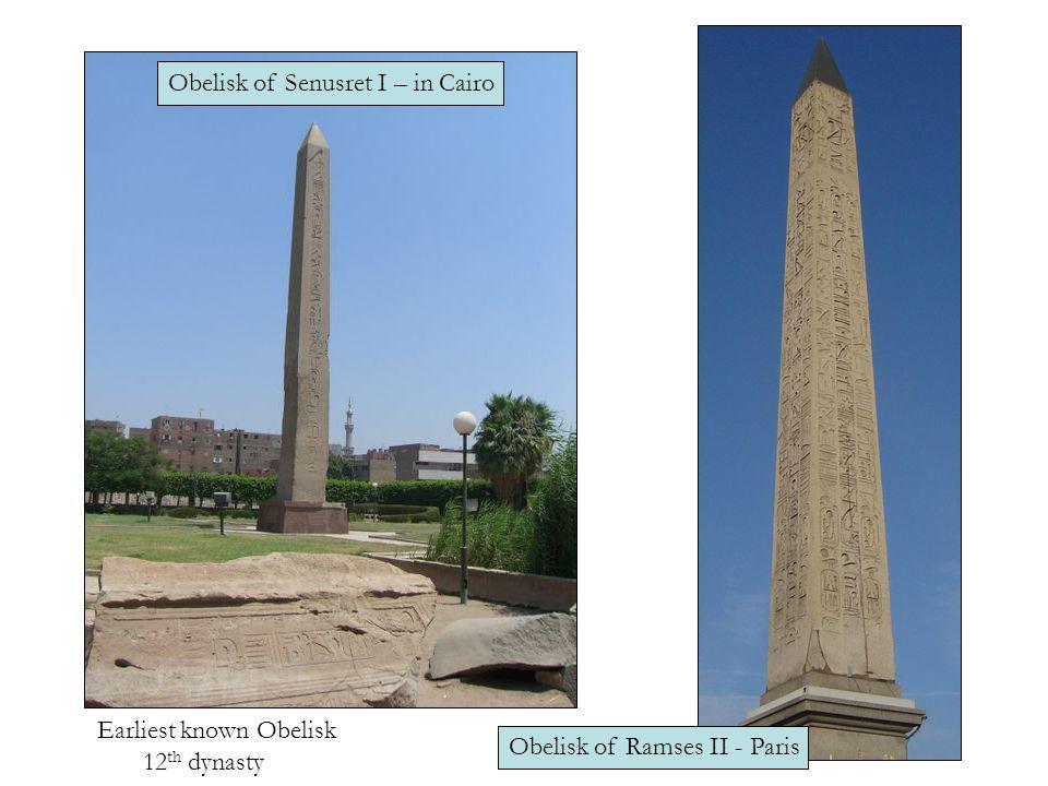 Obelisk of Senusret I – in Cairo Obelisk of Ramses II - Paris Earliest known Obelisk 12 th dynasty