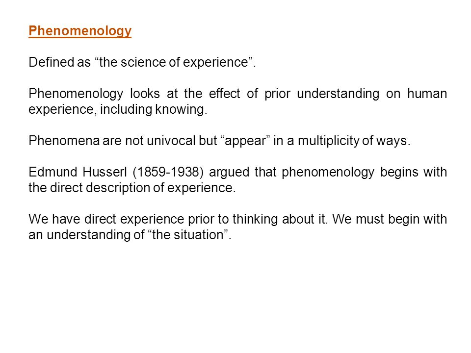 Phenomenology Defined as the science of experience .
