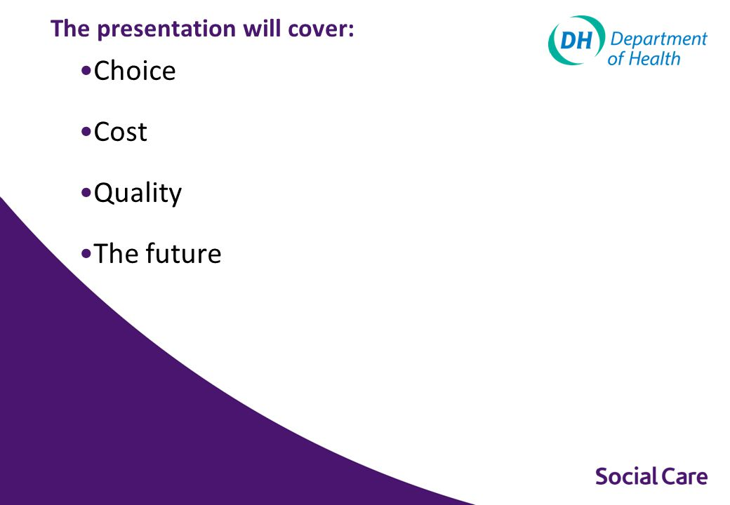 Choice, control and quality People can choose between a range of high quality options, or create their own People develop their own care and support plan People have clear information to make good choices about care People are in control of their own budget People's views are heard and help improve services In the new, person-centred system...