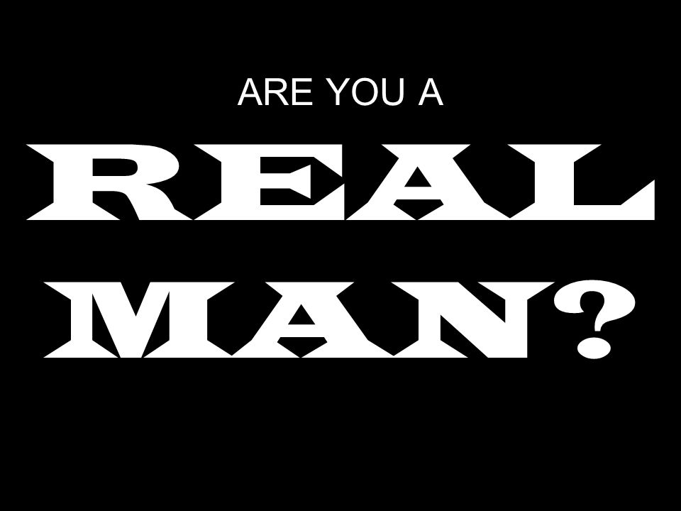 ARE YOU A REAL MAN