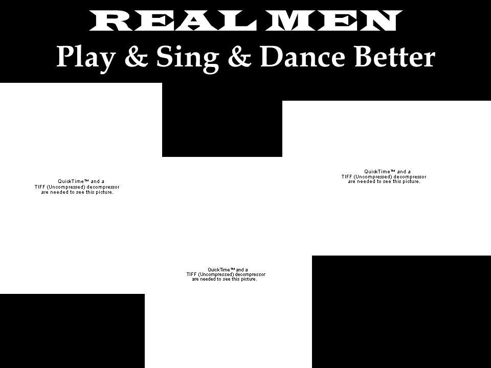 REAL MEN Play & Sing & Dance Better