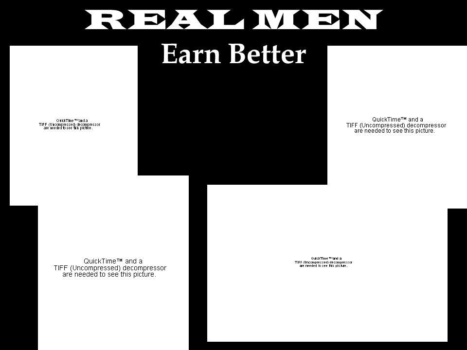 REAL MEN Earn Better