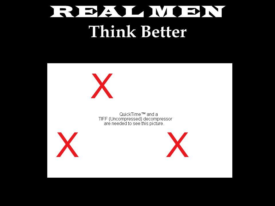 REAL MEN Think Better XX X