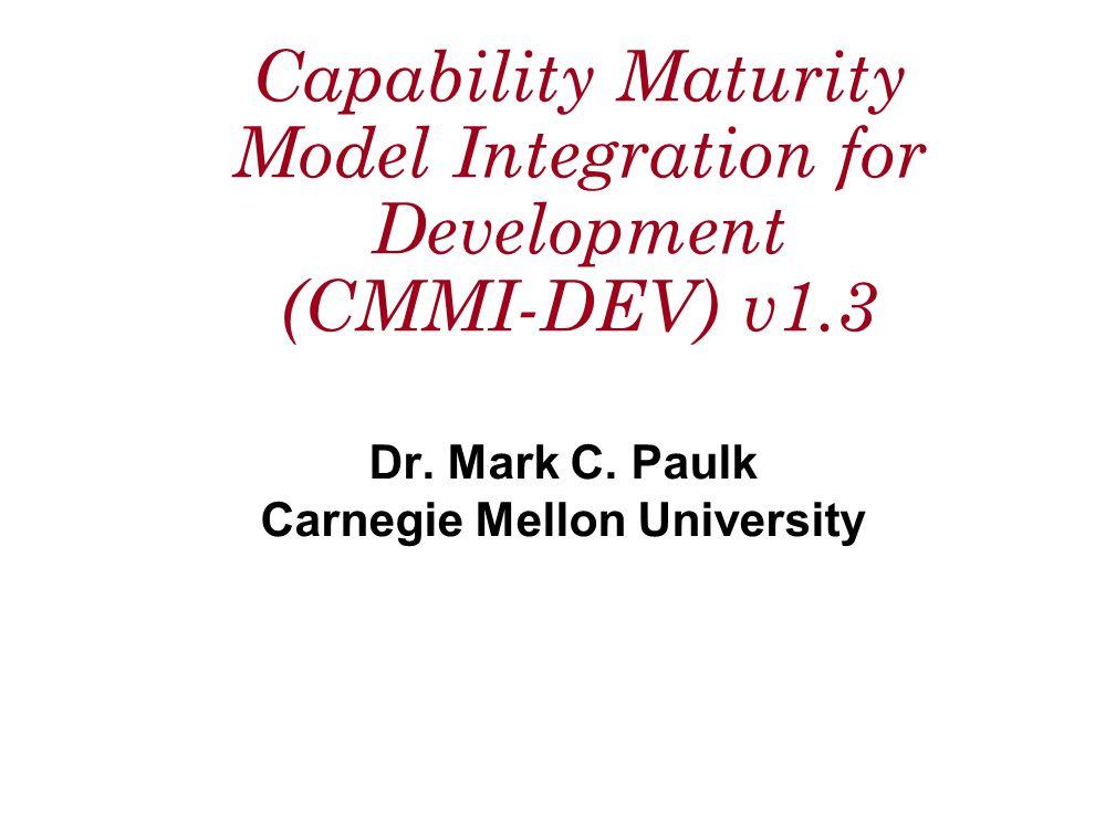 Capability Maturity Model Integration for Development (CMMI-DEV) v1.3 Dr.