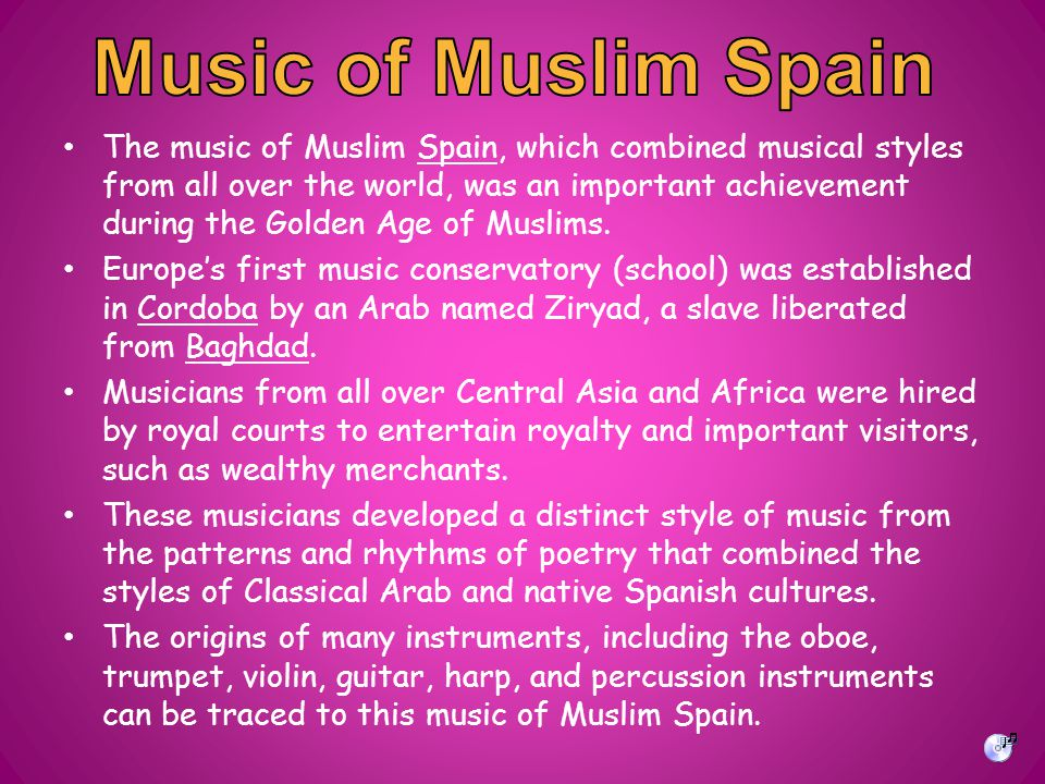 The music of Muslim Spain, which combined musical styles from all over the world, was an important achievement during the Golden Age of Muslims.