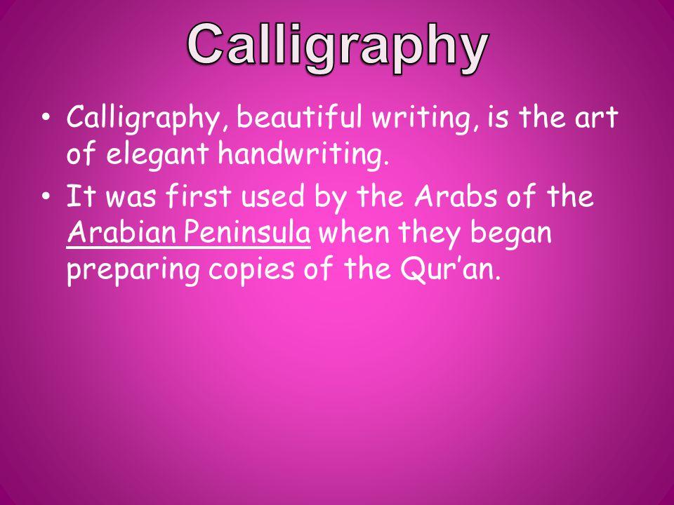 Calligraphy, beautiful writing, is the art of elegant handwriting.