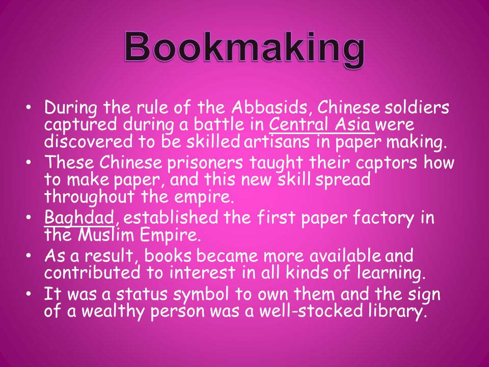 During the rule of the Abbasids, Chinese soldiers captured during a battle in Central Asia were discovered to be skilled artisans in paper making.