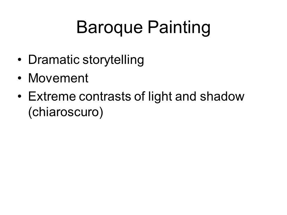 Baroque Painting Dramatic storytelling Movement Extreme contrasts of light and shadow (chiaroscuro)