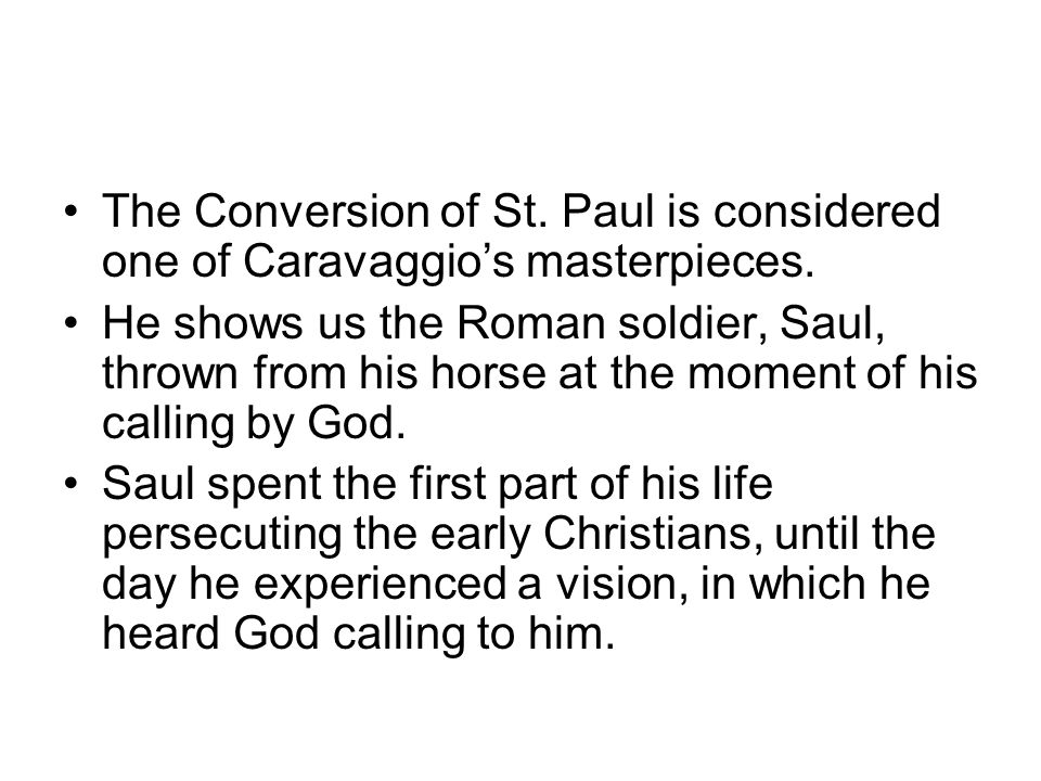 The Conversion of St. Paul is considered one of Caravaggio's masterpieces.