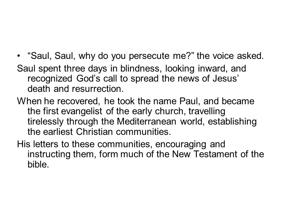 Saul, Saul, why do you persecute me the voice asked.